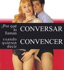 Fotomontaje sobre el cartel de la película por qué lo llaman amor cuando quieren decir sexo pero con el cartel por qué lo llaman conversar cuando quieren decir convencer